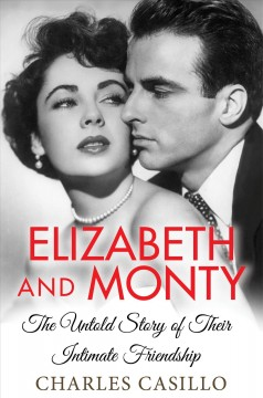 Elizabeth and monty the untold story of their intimate friendship / Charles Casillo
