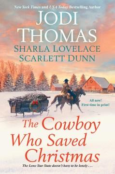The cowboy who saved Christmas / Jodi Thomas, Sharla Lovelace, Scarlett Dunn.