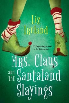 Mrs. Claus and the Santaland slayings / Liz Ireland.