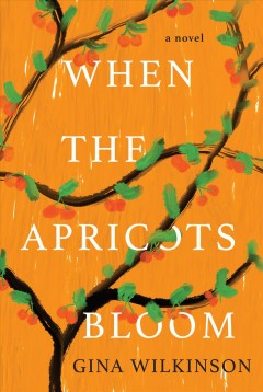 When the apricots bloom Gina Wilkinson.