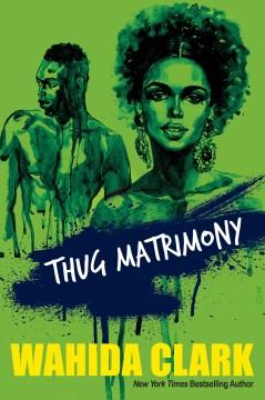 Thug matrimony / Wahida Clark.