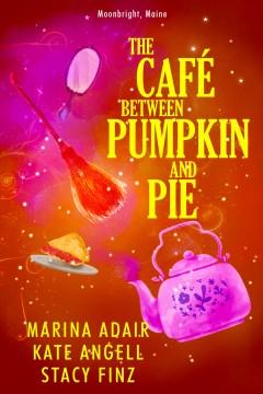 The Cafe between Pumpkin and Pie Kate Angell, Marina Adair, Stacy Finz.