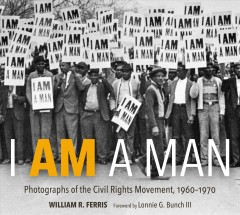 I am a man : photographs of the Civil Rights Movement, 1960-1970