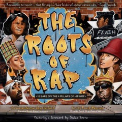 The roots of rap : 16 bars on the 4 pillars of hip-hop / by Carole Boston Weatherford ; art by Frank Morrison.