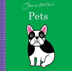 Jane Foster's pets / [written and edited by Joanna McInerney ; illustrations by Jane Foster].