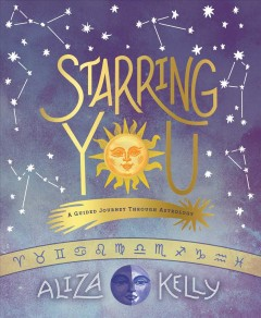 Starring You : A Guided Journey Through Astrology