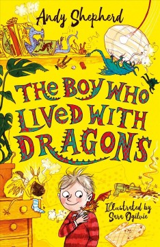 The boy who lived with dragons Andy Shepherd ; illustrated by Sara Ogilvie.
