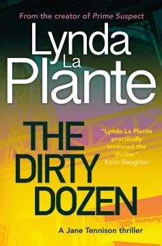 The dirty dozen / Lynda La Plante.