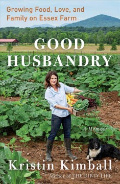 Good husbandry : growing food, love, and family on Essex farm