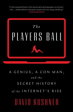 The players ball : a genius, a con man, and the secret history of the Internet's rise