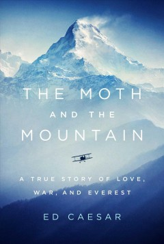 The Moth and the Mountain : A True Story of Love, War, and Everest