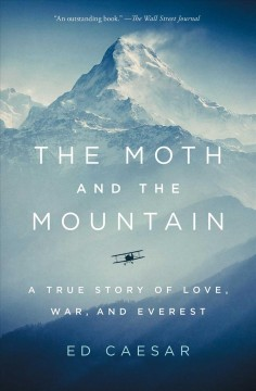 The moth and the mountain a true story of love, war, and Everest / Ed Caesar