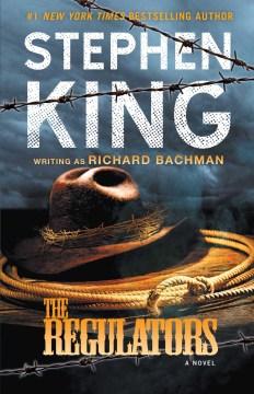 The regulators : a novel / Stephen King writing as Richard Bachman.