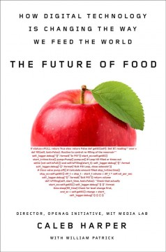 The Future of Food : How Digital Technology Is Changing the Way We Feed the World