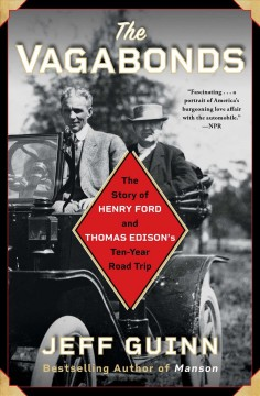 The vagabonds the story of Henry Ford and Thomas Edison's ten-year road trip / Jeff Guinn.