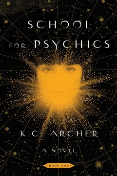 School for psychics : book one / K. C. Archer.