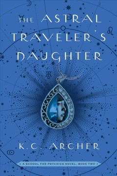 The Astral traveler's daughter : a school for psychics novel