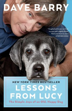 Lessons from Lucy the simple joys of an old, happy dog / Dave Barry.