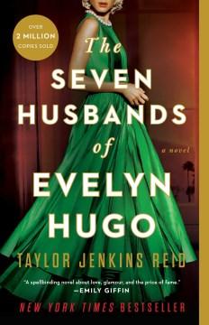 The seven husbands of Evelyn Hugo : a novel / Taylor Jenkins Reid.