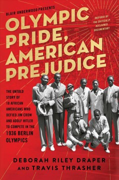 Olympic Pride, American Prejudice : The Untold Story of 18 African Americans Who Defied Jim Crow and Adolf Hitler to Compete in the 1936 Berlin Olympics