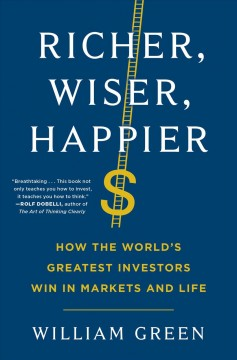 Richer, Wiser, Happier : How the World's Greatest Investors Win in Markets and Life
