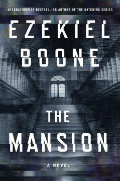 The mansion : a novel / Ezekiel Boone.