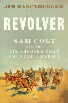 Revolver : Sam Colt and the Six-shooter That Changed America