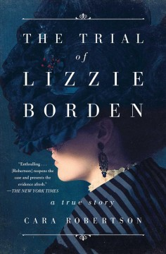 The trial of Lizzie Borden a true story / Cara Robertson.