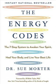 The energy codes : the 7-step system to awaken your spirit, heal your body, and live your best life