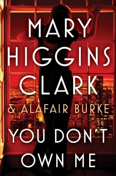 You don't own me : an Under Suspicion Novel / by Mary Higgins Clark and Alafair Burke.