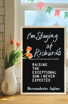 I'm Staying at Richard's : Raising the Exceptional Son I Never Expected
