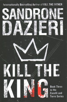 Kill the King : A Caselli and Torre Novel