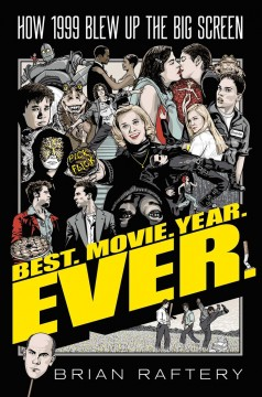 Best Movie Year Ever : How 1999 Blew Up the Big Screen
