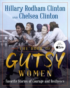 The book of gutsy women Favorite Stories of Courage and Resilience / Hillary Rodham Clinton