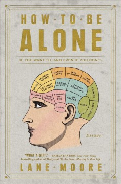 How to be alone : if you want to, and even if you don't / Lane Moore.