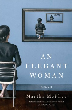An elegant woman : a novel / Martha McPhee.