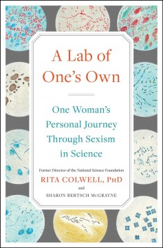 A lab of one's own : one woman's personal journey through sexism in science / Rita Colwell and Sharon Bertsch McGrayne