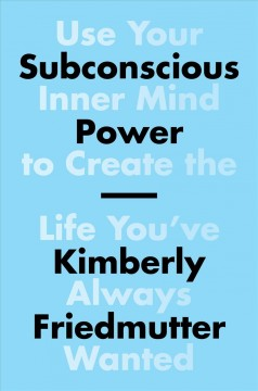 Subconscious power : use your inner mind to create the life you've always wanted