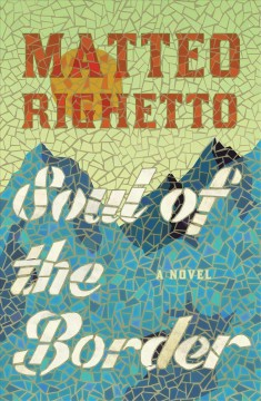Soul of the border : a novel / Matteo Righetto ; translated by Howard Curtis.