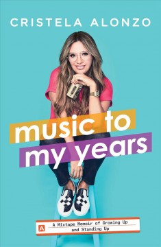 Music to my years : a mixtape memoir of growing up and standing up