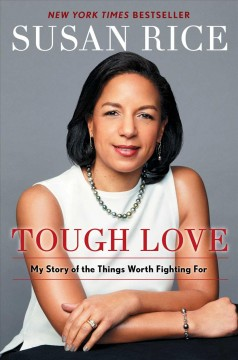 Tough love : my story of the things worth fighting for / Susan E. Rice.