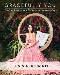 Gracefully you : finding beauty and balance in the everyday / Jenna Dewan with Allie Kingsley Baker.