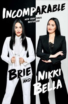 Incomparable / Brie & Nikki Bella.