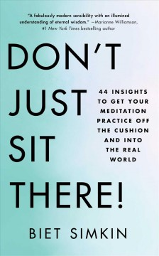 Don't just sit there! : 44 insights to get your meditation practice off the cushion and into the real world