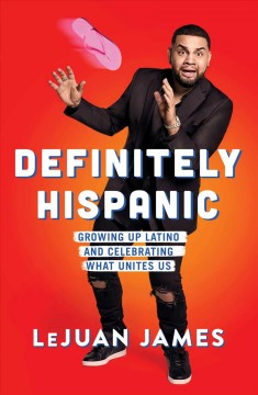 Definitely Hispanic : essays on growing up Latino and celebrating what unites us
