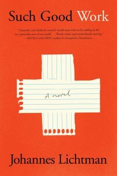 Such good work : a novel / Johannes Lichtman.