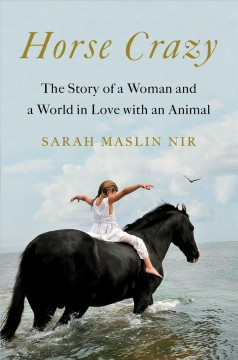 Horse crazy : the story of a woman and a world in love with an animal / Sarah Maslin Nir.