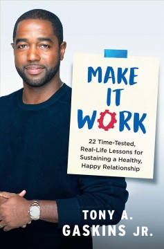 Make it work : 22 time-tested, real-life lessons for sustaining a healthy, happy relationship