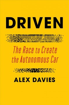 Driven : The Race to Create the Autonomous Car