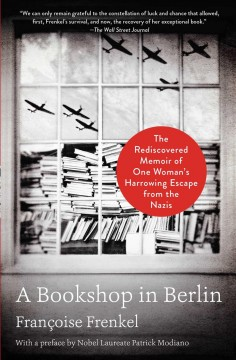 A bookshop in berlin The Rediscovered Memoir of One Woman's Harrowing Escape from the Nazis / Françoise Frenkel